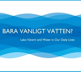 Bara vanligt vatten? Lake Vänern and Water in Our Daily Lives